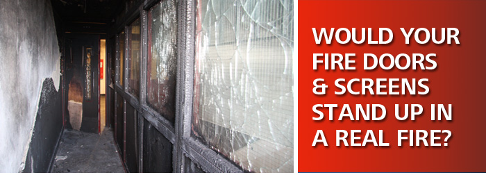 Would your firedoors and screens stand up in a real fire?
